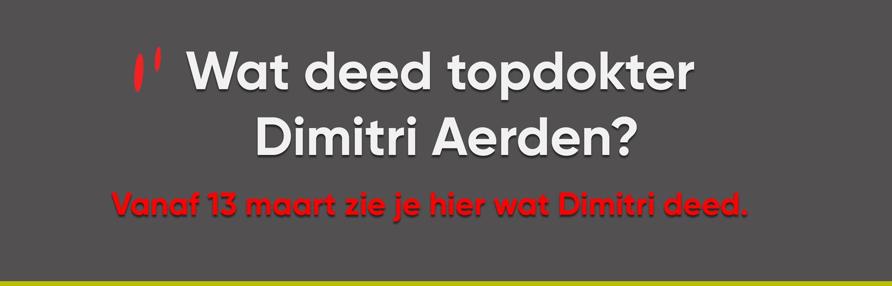 Wat deed topdokter Dimitri Aerden? Vanaf 13 maart zie je hier wat Dimitri deed.